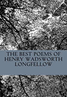 The Best Poems of Henry Wadsworth Longfellow: Featuring I Heard the Bells on Chistmas Day, Excelsior, The Midnight Ride of...