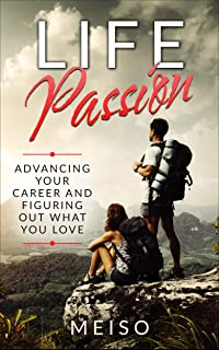 Life Passion: Advancing Your Career and Figuring Out What You Love (Happy Money Small Business Entrepreneur Desires Urgent Life School Society Importance Priority Urgency Growth Learning Education)