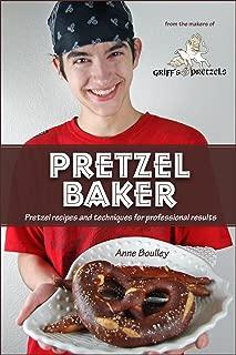 Pretzel Baker: Recipes and Techniques for Professional Results