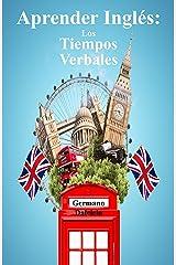 Aprender Inglés: Los Tiempos Verbales (Curso de Inglés) Versión Kindle