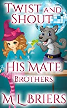 His Mate - Brothers - Twist and Shout: Paranormal Romantic Comedy
