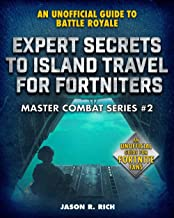 Expert Secrets to Island Travel for Fortniters: An Unofficial Guide to Battle Royale (Master Combat)