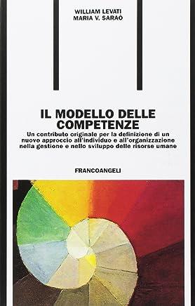 Il modello delle competenze. Un contributo originale per la definizione di un nuovo approccio allindividuo e allorganizzazione...