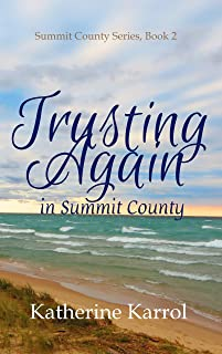 Trusting Again in Summit County: A Standalone Faith-Filled, Clean, Small Town Reunion Romance (Summit County Series Book 2) (English Edition)