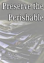 Preserve the Perishable