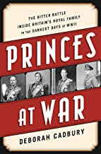 Princes at War: The Bitter Battle Inside Britain`s Royal Family in the Darkest Days of WWII