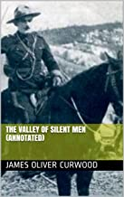 The Valley of Silent Men (Annotated)