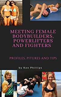 Meeting Female Bodybuilders, Powerlifters and Fighters; Profiles, Pictures and Tips