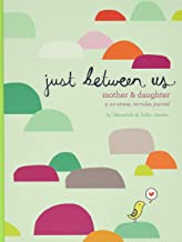 Just Between Us: Mother & Daughter: A No-Stress, No-Rules Journal (Activity Journal for Teen Girls and Moms, Diary for Twe...