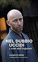 NEL DUBBIO UCCIDI: L'arte dell'inganno. Autobiografia di uno stratega. (Italian Edition)