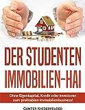 Der Studenten Immobilien-Hai: Ohne Eigenkaptial, Kredit oder Investoren zum profitablen Immobilienbusiness!