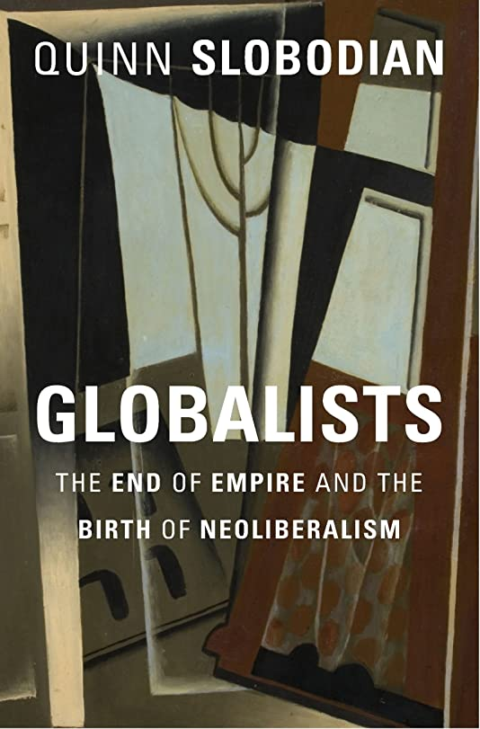 桃スポンサー動機Globalists: The End of Empire and the Birth of Neoliberalism (English Edition)