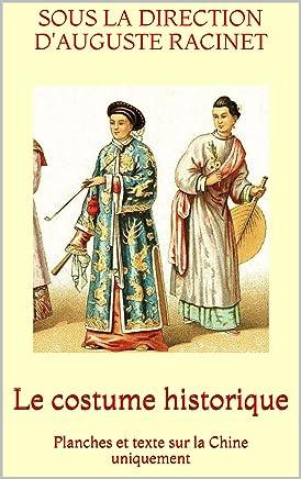 Le costume historique: Planches et texte sur la Chine uniquement (French Edition)