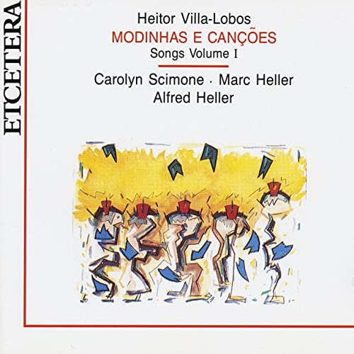 Heitor Villa Lobos, Modinhas e cançoes, Songs Volume 1 by Marc