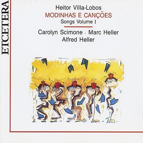 Heitor Villa Lobos, Modinhas e cançoes, Songs Volume 1 by Marc