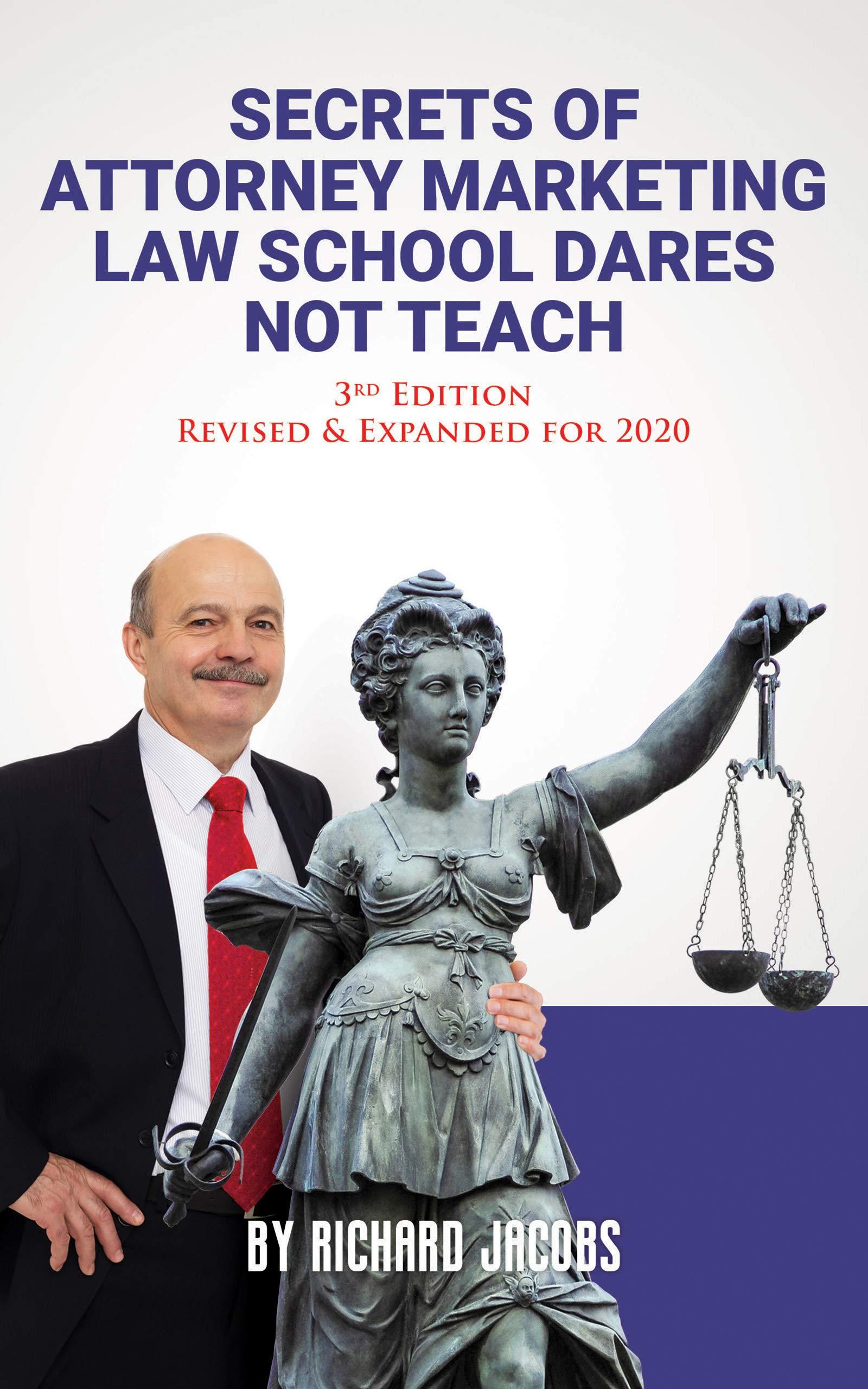 Secrets of Attorney Marketing Law School Dares Not Teach: (3rd Edition – 2020 Update)