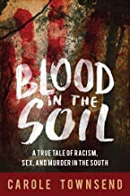 Blood in the Soil: A True Tale of Racism, Sex, and Murder in the South