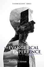 The Evangelical Experience: Understanding One of America's Largest Religious Movements from the Inside