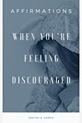 When You're Feeling Discouraged: Affirmations Kindle Edition