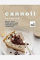 Cannoli Cookbook: Dive into the Sicilian Traditional Dessert Kindle Edition