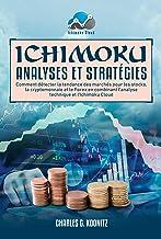 Ichimoku Analyses & Stratégies: Comment détecter la tendance des marchés pour les stocks, la cryptomonnaie et le Forex en ...