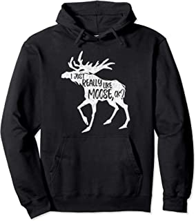 I Just Really Like Moose, OK? - Funny Moose Lover Hoodie