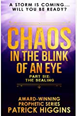 Chaos In The Blink Of An Eye: Part Six: The Sealing Kindle Edition