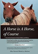 A Horse is a Horse, of Course: 1st International Symposium for Equine Welfare and Wellness (Minds-n-Motion Symposium Compendium)