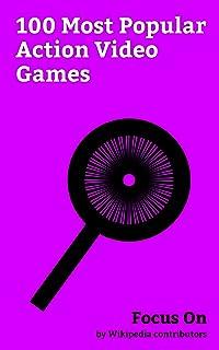 Focus On: 100 Most Popular Action Video Games: Action Game, Horizon Zero Dawn, For Honor, Death Stranding, Super Smash Bros., Bayonetta, Shovel Knight, ... Rising: Revengeance, etc. (English Edition)