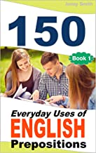 150 Everyday Uses Of English Prepositions: Elementary to Intermediate (English Edition)