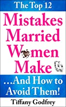 The Top 12 Mistakes Married Women Make...And How To Avoid Them!