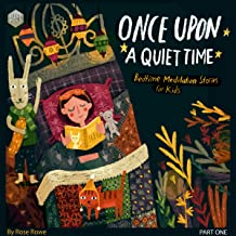 Once upon a Quiet Time (10 Minute Tales, Book 1): Bedtime Meditation for Kids - Stories to Help Kids Being Mindful of Their Breath and Body and Go to Sleep Feeling Calm and Grateful