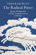 The Radical Potter: Josiah Wedgwood and the Transformation of Britain (English Edition)