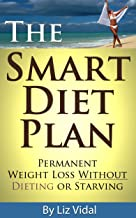 The Smart Diet Plan: Permanent Weight Loss without Dieting or Starving