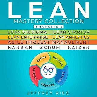 Lean Mastery Collection: 8 Manuscripts: Lean Six Sigma, Lean Startup, Lean Enterprise, Lean Analytics, Agile Project Manag...