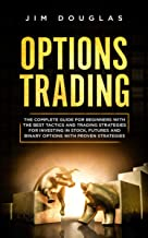Options Trading: The Complete Guide for Beginners with the Best Tactics and Trading Strategies for Investing in Stock, Futures and Binary Options with Proven Strategies (English Edition)
