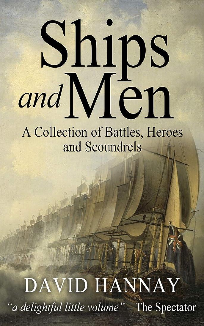 追い越す演劇まさにShips and Men: A Collection of Battles, Heroes and Scoundrels (English Edition)