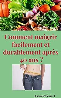 Comment maigrir rapidement et durablement après 40 ans ?: Activez l'hormone magique de perte de poids (French Edition)