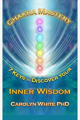 Chakra Mastery: 7 Keys to Discover Your Inner Wisdom Kindle Edition