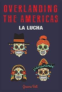 Overlanding the Americas: La Lucha (English Edition)