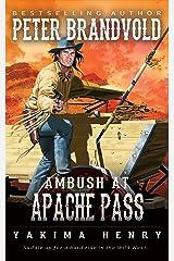 Ambush at Apache Pass: A Western Fiction Classic (Yakima Henry Book 11) Kindle Edition