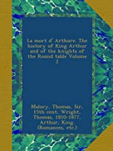 La mort d' Arthure. The history of King Arthur and of the knights of the Round table Volume 2 (French Edition)