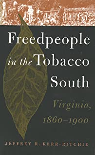 Freedpeople in the Tobacco South: Virginia, 1860-1900