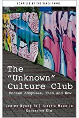 """The """"Unknown"""" Culture Club: Korean Adoptees, Then and Now Kindle Edition"""