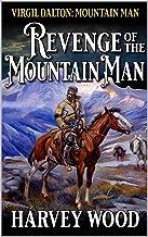 Virgil Dalton: Mountain Man: Revenge Of The Mountain Man: Book Two In A Mountain Man Adventure Series (Virgil Dalton: Moun...