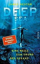 Deep Sea: Eine Reise zum Grund des Ozeans | Vom Autor des Spiegel-Bestsellers Breath - Atem (German Edition)
