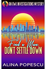 Find a Man, Don't Settle Down: An OWL Investigations Mystery (OWL Investigations Mysteries Book 1) Kindle Edition