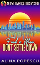 Find a Man, Don't Settle Down: An OWL Investigations Mystery (OWL Investigations Mysteries Book 1)