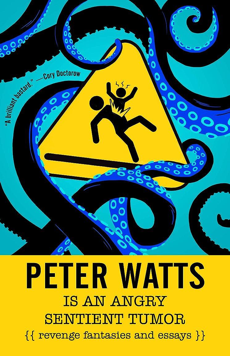 毎日横繊毛Peter Watts Is An Angry Sentient Tumor: Revenge Fantasies and Essays (English Edition)