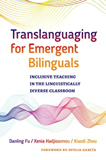Translanguaging for Emergent Bilinguals: Inclusive Teaching in the Linguistically Diverse Classroom (Language and Literacy...